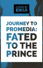 """Journey to Promedia"": Fated to the Prince (Boyxboy) - [ON HOLD] by eikiji"