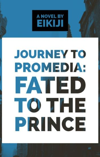 """Journey to Promedia"": Fated to the Prince (Boyxboy) - [ON HOLD]"