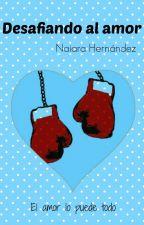 Desafiando al amor by NaiaraHernandezGonza