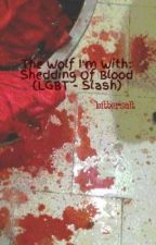The Wolf I'm With: Shedding Of Blood (LGBT - Slash) by bittersalt