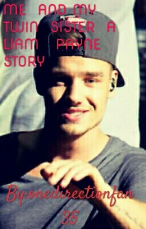 ME AND MY TWIN SISTER A LIAM PAYNE STORY - Me and my twin sister