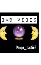 Bad Vibes ✨ by sincerelycastine