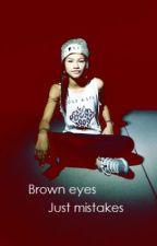 Brown eyes, just mistakes. by eliselangsethh