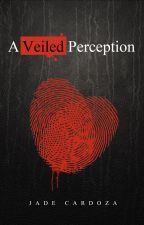 A Veiled Perception #watty's2015 by jadeca