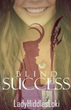 Blind Success {Book 1 - Blinded Trilogy} by LadyHiddlesLoki