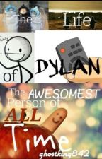 The Life of Dylan the Awesomest Person of All Time by AnnabethxGranger