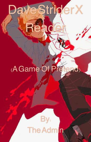 Dave Strider X Reader (A Game of Pretend)