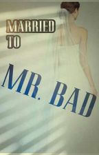 Married to Mr. BAD by Tinahlideego