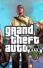 Grand Theft Auto V: The Complete Story {SLOW UPDATES} by NeverEndingWr1ter