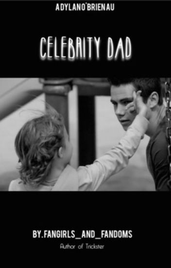 Celebrity Dad (Dylan O'Brien AU)