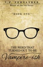 The Nerd that turned out to be Vampire-ish [Wattys2015] by BlackZahard