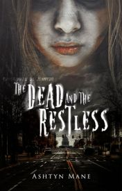 The Dead and the Restless (Completed with undergoing editing) by A_Story_Spoken