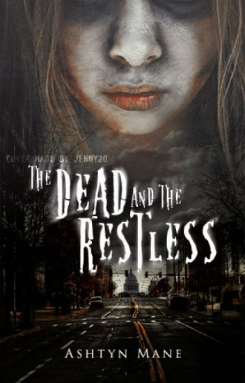 The Dead and the Restless (Completed with undergoing editing)