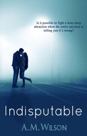 Indisputable by AMWilsonAuthor