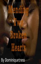 Mending Two Broken Hearts (Completed) by Dominiquetress