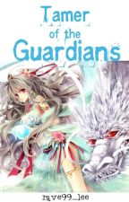 Tamer of the Guardians (complete) by rave99_lee