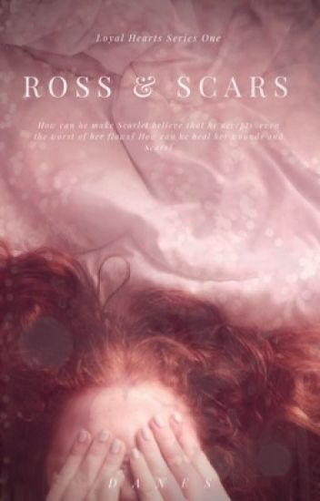LOYAL HEARTS #1: ROSS AND SCARS (TO BE EDITED)