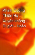 Khinh Cuồng Thiên Hạ - Xuyên không - Dị giới - Hoàn by nlpt000