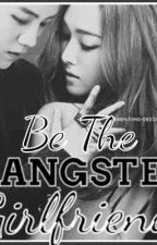 BE THE GANGSTER'S GIRLFRIEND by YrCrzyLdRtrd