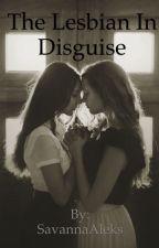 The Lesbian in Disguise by SavannaAleks