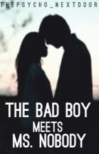 The Bad Boy meets Ms. Nobody [ON HOLD] by thepsycho_nextdoor