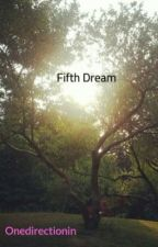 Fifth Dream (One Direction Love Story) by Onedirectionin