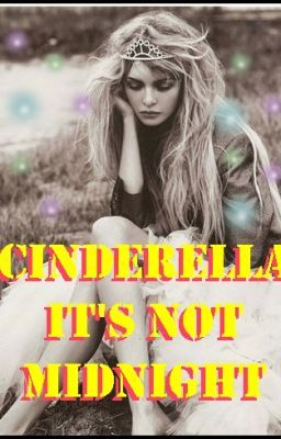 Cinderella it's not midnight