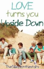 Love Turns You Upside Down (Book 1) by the5boysonthestairs