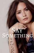 Say Something by MoonlightLovato