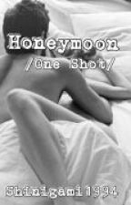 Honeymoon [One Shot] by Shinigami1994