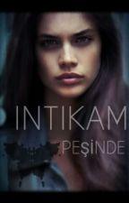 İNTİKAM PEŞİNDE by amyhllk