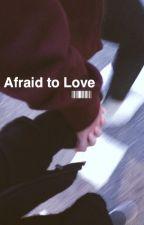 Afraid of Love *EDITING* by kenzietbh
