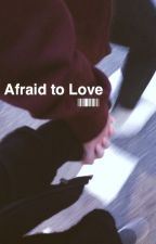 Afraid of Love *EDITING* by kenzietbh