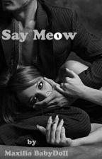 Say Meow by MaxiliaBabydoll