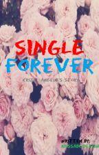 SINGLE FOREVER by MissabcdefghiJ