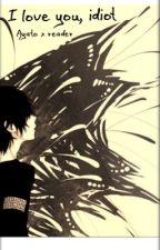 I love you idiot (Ayato x reader) by TheGhoul700