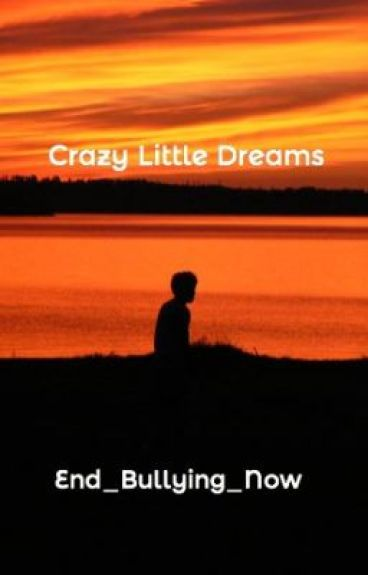 Crazy Little Dreams by End_Bullying_Now