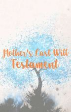Mother's Last Will Testament(Complete) by JustAGodess
