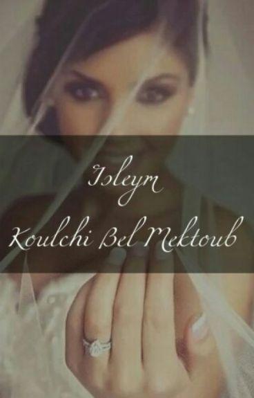 Chronique d'Isleym: Koulchi Bel Mektoub.