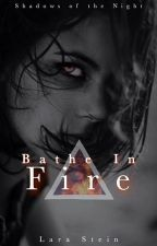 Bathe In Fire - Shadows of the Night 2 by Solipsist