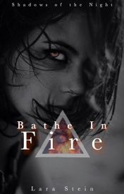 Bathe In Fire  Shadows of the Night 2 by Solipsist
