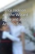 Percy Jackson and the Wizard Dude and also Artemis Fowl by MaryMai