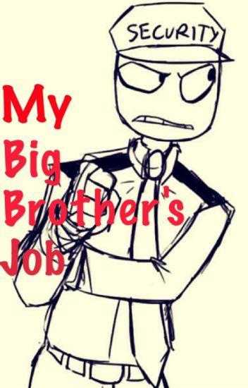 My Big Brother's Job (FNAF x Reader)
