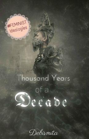 Thousand years of a decade (Unedited) by Debismita