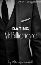 Dating Mr Billionaire by natashaarmani11