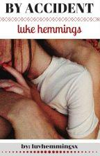 by accident | luke hemmings by luvhemmingsx