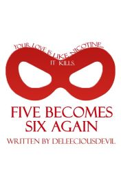 Five Becomes Six Again by DeLeeCiousDevil