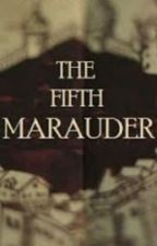 The Fifth Marauder by hogwarts_is_my_home