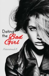 Dating the bad girl. by hazenight1