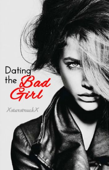 Dating the bad girl.